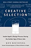 Creative Selection: Inside Apple's Design Process During the Golden Age of...