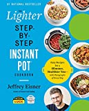 The Lighter Step-By-Step Instant Pot Cookbook: Easy Recipes for a Slimmer,...