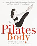 The Pilates Body: The Ultimate At-Home Guide to Strengthening, Lengthening...