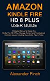 AMAZON KINDLE FIRE HD 8 Plus USER GUIDE: A Detailed Manual to Master the...